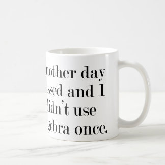 Another Day Passed And I Didn't Use Algebra Once Coffee Mug