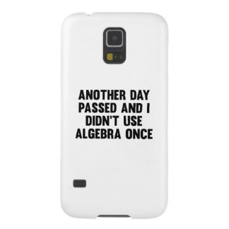 Another Day Passed And I Didn't Use Algebra Once Galaxy S5 Cover