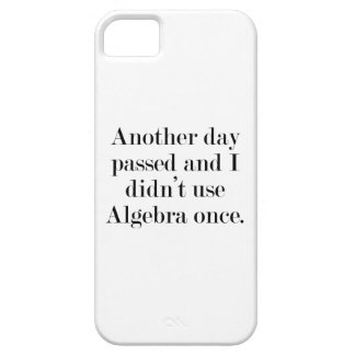 Another Day Passed And I Didn't Use Algebra Once iPhone SE/5/5s Case