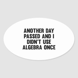Another Day Passed And I Didn't Use Algebra Once Oval Sticker