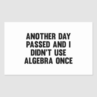 Another Day Passed And I Didn't Use Algebra Once Rectangular Sticker