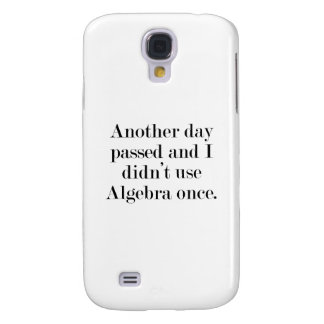 Another Day Passed And I Didn't Use Algebra Once Samsung S4 Case