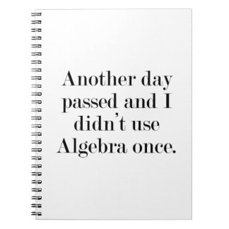 Another Day Passed And I Didn't Use Algebra Once Spiral Notebook