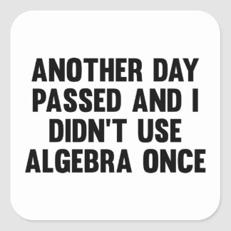 Another Day Passed And I Didn't Use Algebra Once Square Sticker