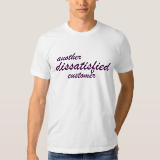 another dissatisfied customer tshirts