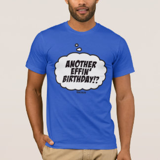 Another Effin' Birthday? T-Shirt