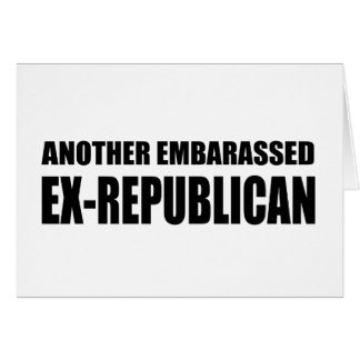Another Embarassed Ex-Republican Greeting Card
