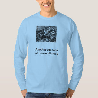 Another episode of Loose Women on TV T-Shirt