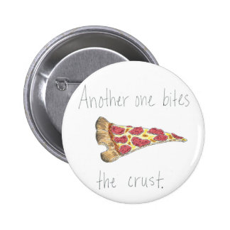 Another One Bites the Crust Pinback Button