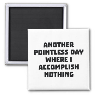 Another Pointless Day 2 Inch Square Magnet