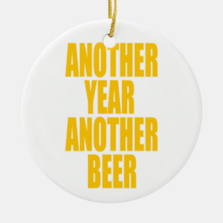 Another Year Another Beer Ceramic Ornament