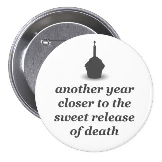 Another year closer...badge 3 inch round button