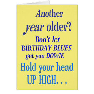 Another year older? No Birthday Blues Greeting Card