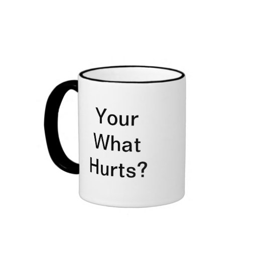 Another Your What Hurts? Coffee Mug