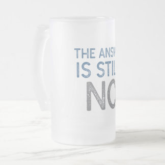 Answer Is Still No Frosted Glass Beer Mug