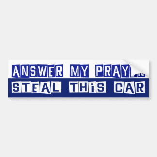 Answer My Prayer, Steal This Car Bumper Sticker