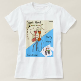 Ant Sisters Work Hard Party Hard T-Shirt