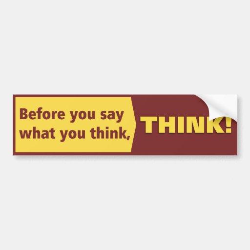 ¡Antes de u diga lo que usted piensa, PIENSE! Pegatina Para Auto