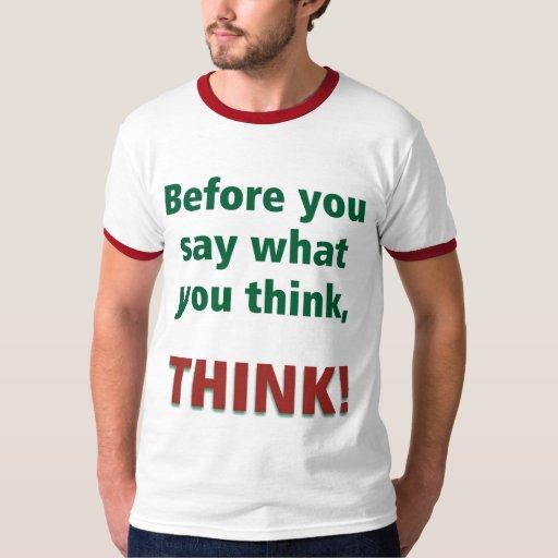 ¡Antes de u diga lo que usted piensa, PIENSE! Poleras