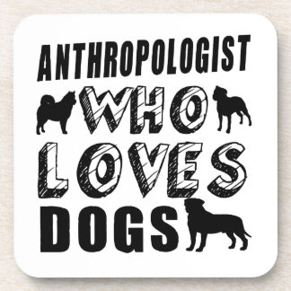 anthropologist Who Loves Dogs Beverage Coaster
