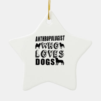 anthropologist Who Loves Dogs Ceramic Ornament