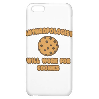 Anthropologist .. Will Work for Cookies Cover For iPhone 5C
