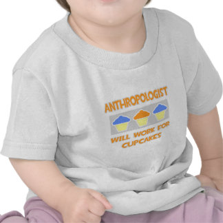 Anthropologist ... Will Work For Cupcakes Shirt