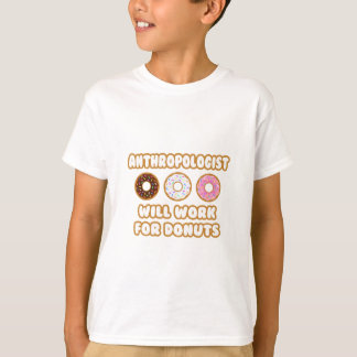 Anthropologist .. Will Work For Donuts T-Shirt