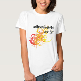 Anthropologists Are Hot Tee Shirt