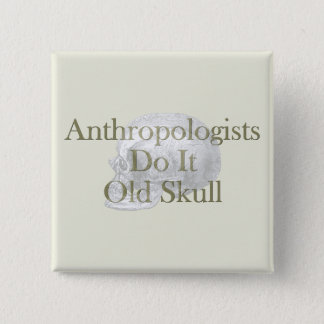 Anthropologists Do It Old Skull Pinback Button