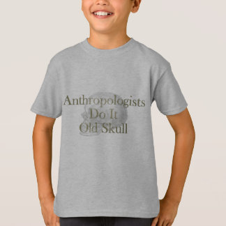 Anthropologists Do It Old Skull T-Shirt
