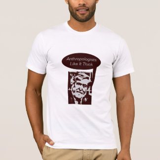 Anthropologists Like It Thick T-Shirt