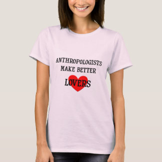 Anthropologists Make Better Lovers T-Shirt
