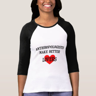 Anthropologists Make Better Lovers Tee Shirt
