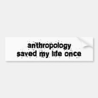 Anthropology Saved My Life Once Bumper Sticker