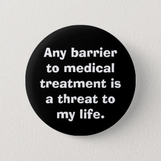 Anti-Barrier to Medical Treatment advocate button