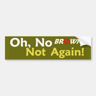 Anti BROWN Not Again! Bumper Sticker