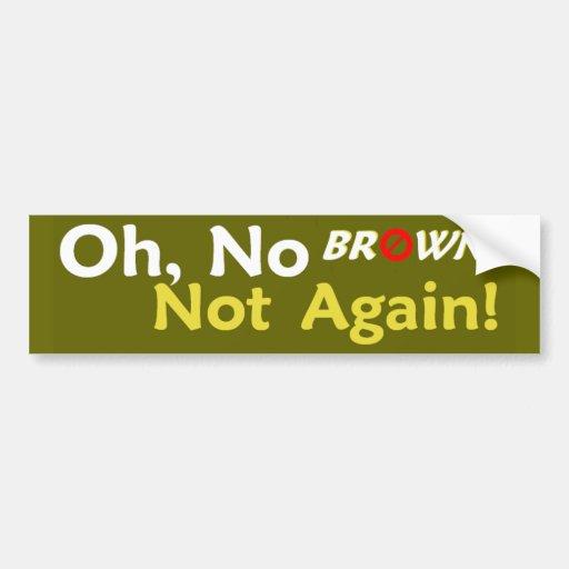 Anti BROWN Not Again! Bumper Sticker Car Bumper Sticker