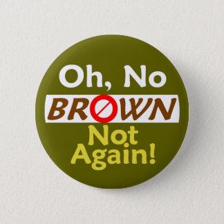 Anti BROWN Not Again! Button