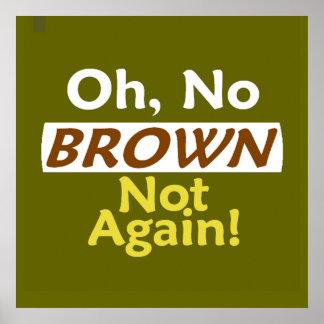 Anti BROWN Not Again! POSTER Print