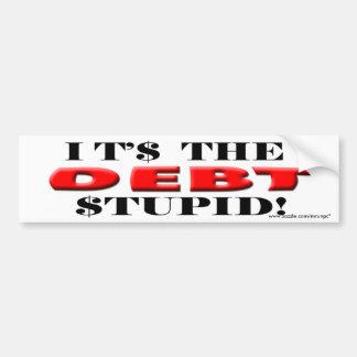 """Anti Democrat """"It's The Debt, Stupid!"""" Bumper Sticker"""