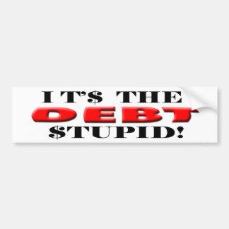 """Anti Democrat """"It's The Debt, Stupid!"""" Sticker Car Bumper Sticker"""