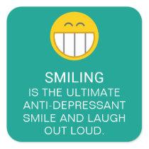 Anti Depressant Motivational Smiling Quote Square Sticker