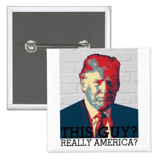 Anti Donald Trump Campaign | This guy? | 2016 Button