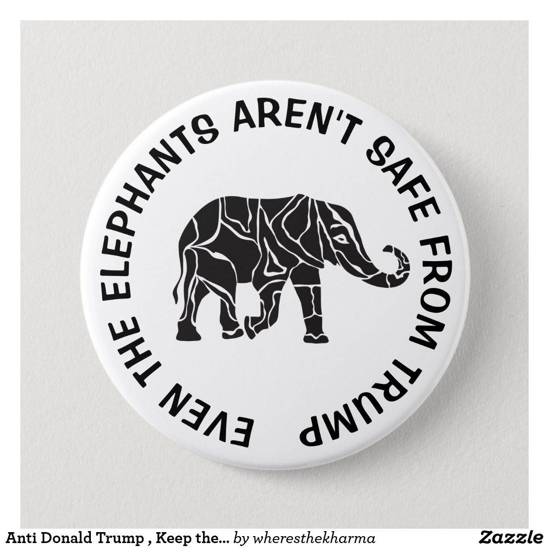 Anti Donald Trump , Keep the Elephants Safe Button