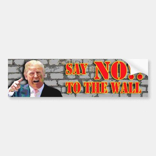 Anti-Donald Trump Say NO to the wall bumper sticke Bumper ...