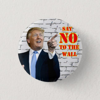 Anti-Donald Trump Say NO to the wall button. Pinback Button