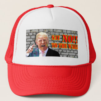 """Anti-Donald Trump """"Say NO to the wall""""  hat. Trucker Hat"""