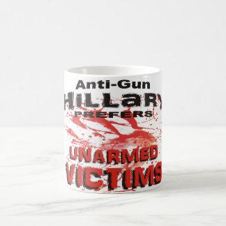Anti-Gun Hillary prefers Unarmed Victims Coffee Mug
