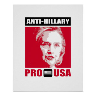 Anti-Hillary and Pro-America - - Anti-Hillary -.pn Poster
